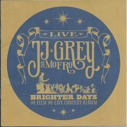 Brighter Days (The Film And Live Concert Album) - JJ Grey & Mofro - CD