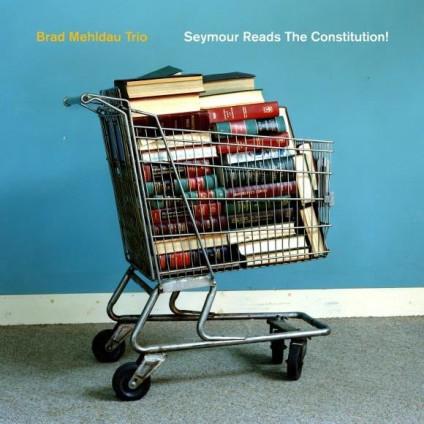 Seymour Reads The Constitution! - Brad Mehldau Trio - CD