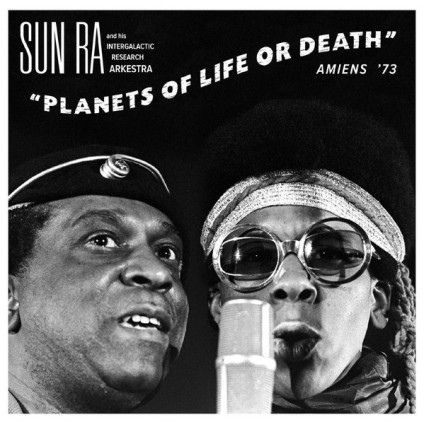 Planets Of Life Or Death: Amiens '73 - Sun Ra And His Intergalactic Research Arkestra - LP