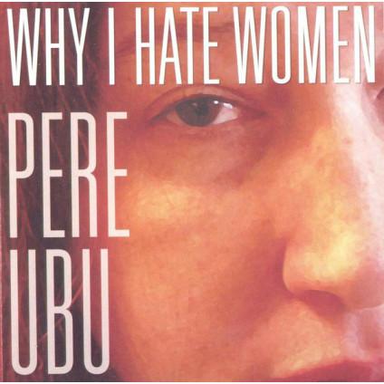 Why I Hate Women - Pere Ubu - CD