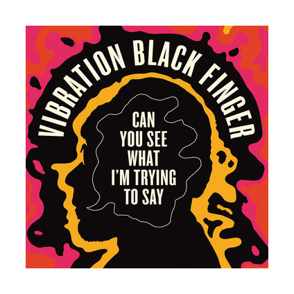 Can You See What I'm Trying To Say - Vibration Black Finger - LP