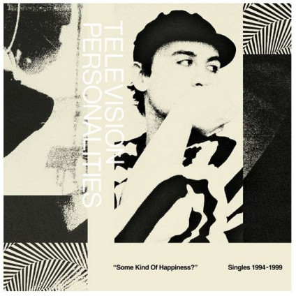Some Kind Of Happiness? Singles 1994-1999 - Television Personalities - LP