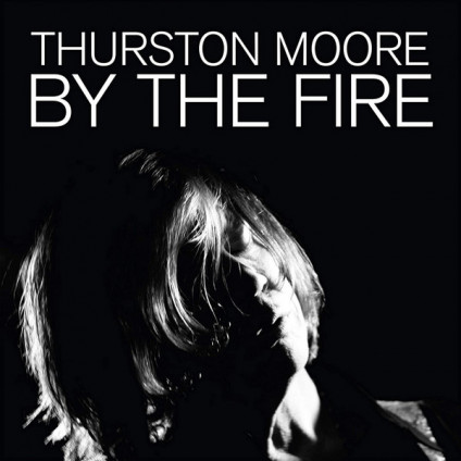 By The Fire - Thurston Moore - LP