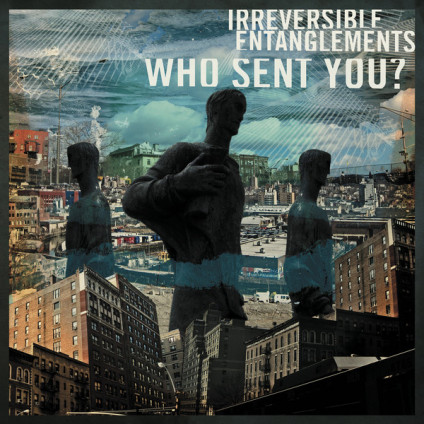 Who Sent You? - Irreversible Entanglements - LP